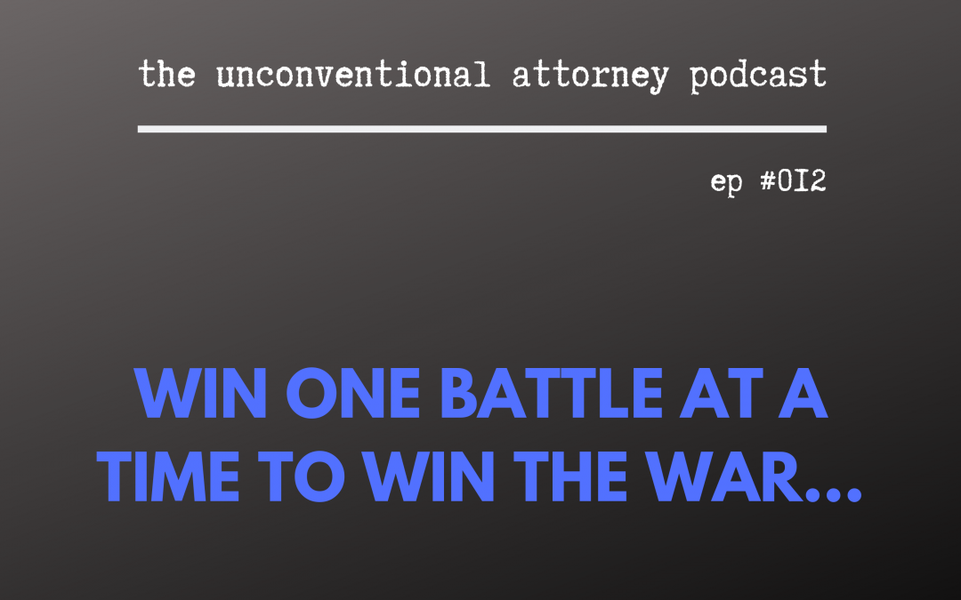 Win one battle at a time to win the law firm war…